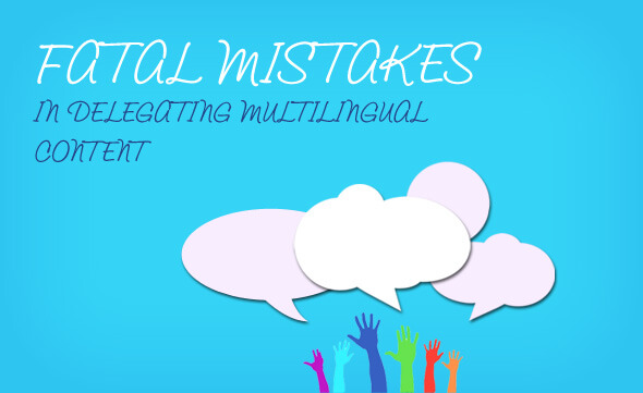 Fatal mistakes in delegating #multilingual #content